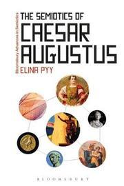 The Semiotics of Caesar Augustus by Elina Pyy