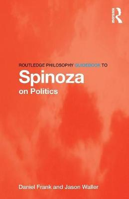 Routledge Philosophy GuideBook to Spinoza on Politics by Daniel Frank image