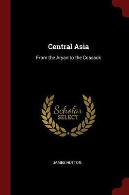 Central Asia by James Hutton