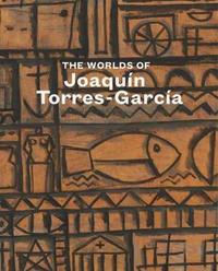 The Worlds of Joaquin Torres-Garcia by Tomas Llorens