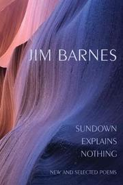 Sundown Explains Nothing by Jim Barnes