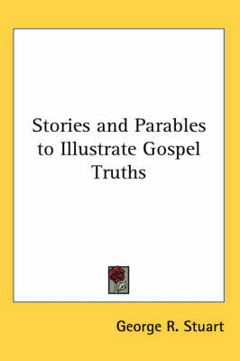 Stories and Parables to Illustrate Gospel Truths by George R. Stuart image