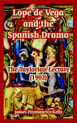 Lope de Vega and the Spanish Drama: The Taylorian Lecture (1902) by James Fitzmaurice Kelly image
