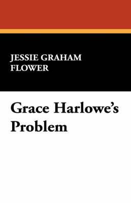 Grace Harlowe's Problem by Jessie Graham Flower
