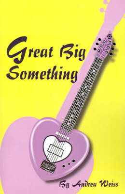 Great Big Something by Andrea Weiss