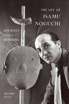 The Life of Isamu Noguchi by Masayo Duus image