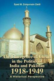 The Emergence of Ulema in the Politics of India and Pakistan 1918-1949 by Syed M. Zulqurnain Zaidi