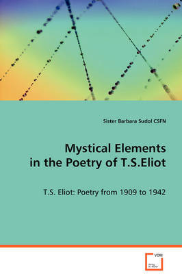 Mystical Elements in the Poetry of T.S.Eliot by Sister Barbara Sudol CSFN