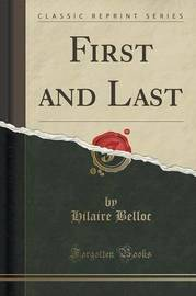 First and Last (Classic Reprint) by Hilaire Belloc