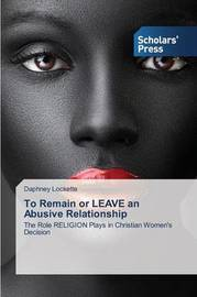 To Remain or Leave an Abusive Relationship by Lockette Daphney