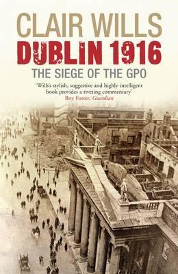 Dublin 1916 by Clair Wills