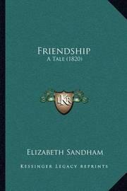 Friendship: A Tale (1820) by Elizabeth Sandham