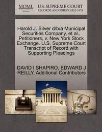 Harold J. Silver D/B/A Municipal Securities Company, et al., Petitioners, V. New York Stock Exchange. U.S. Supreme Court Transcript of Record with Supporting Pleadings by David I Shapiro