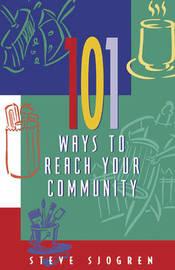 101 Ways to Reach Your Community by Steve Sjogren