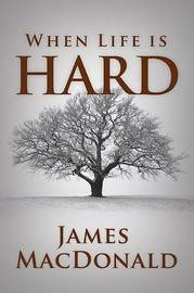 When Life Is Hard by James Macdonald image