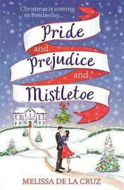 Pride and Prejudice and Mistletoe: a feel-good rom-com to fall in love with this Christmas by Melissa De La Cruz