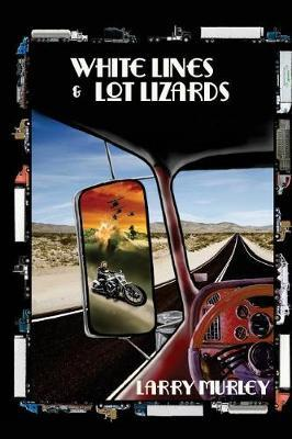 White Lines & Lot Lizards by Larry Murley