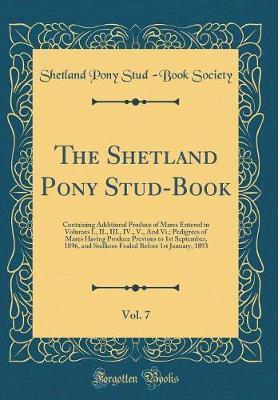 The Shetland Pony Stud-Book, Vol. 7 by Shetland Pony Stud Society