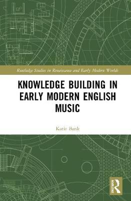 Knowledge Building in Early Modern English Music by Katie Bank