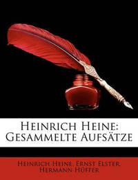 Heinrich Heine: Gesammelte Aufstze by Ernst Elster