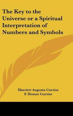 The Key to the Universe or a Spiritual Interpretation of Numbers and Symbols by F. Homer Curtiss image