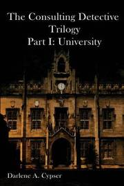 The Consulting Detective Trilogy Part I: University by Darlene A Cpser image