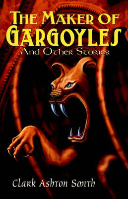 The Maker of Gargoyles and Other Stories by Clark Ashton Smith