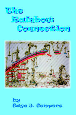 The Rainbow Connection by Gaye J. Gompers