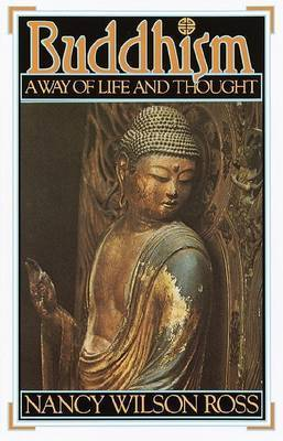 Buddhism: a Way of Life and Thought by N. Ross