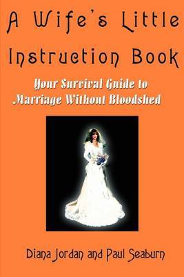 A Wife's Little Instruction Book: Your Survival Guide to Marriage Without Bloodshed by Paul M. Seaburn
