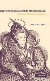 Representing Elizabeth in Stuart England by John Watkins image