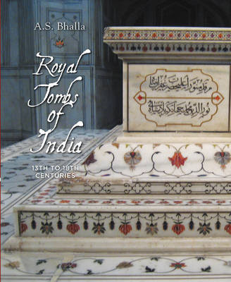Royal Tombs of India by A.S. Bhalla