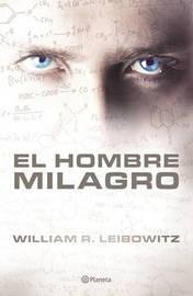 El Hombre Milagro by William R Leibowitz