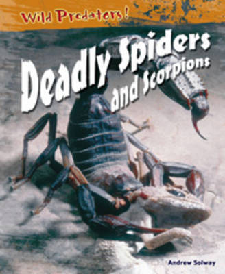 Deadly Spiders & Scorpions by Andrew Solway