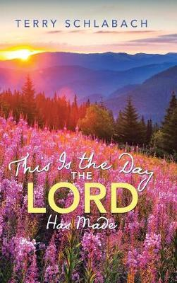 This Is the Day the Lord Has Made by Terry Schlabach
