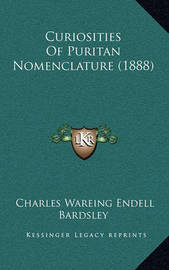 Curiosities of Puritan Nomenclature (1888) by Charles Wareing Endell Bardsley