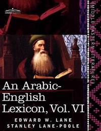 An Arabic-English Lexicon (in Eight Volumes), Vol. VI by Edward W Lane