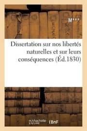 Dissertation Sur Nos Libertes Naturelles Et Sur Leurs Consequences by ***** M*** *****