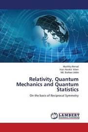 Relativity, Quantum Mechanics and Quantum Statistics by Ahmad Mushfiq