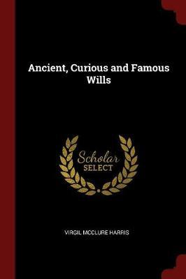 Ancient, Curious and Famous Wills by Virgil McClure Harris image