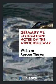 Germany vs. Civilization by William Roscoe Thayer