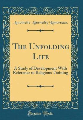 The Unfolding Life by Antoinette Abernethy Lamoreaux image