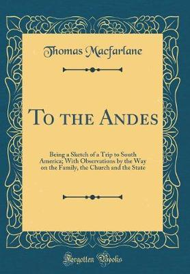 To the Andes by Thomas MacFarlane