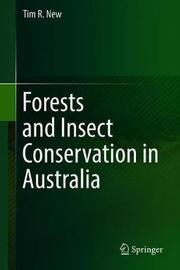 Forests and Insect Conservation in Australia by Tim R. New