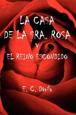 La Casa De La Sra. Rosa Y El Reino Escondido by E. C., Davila image