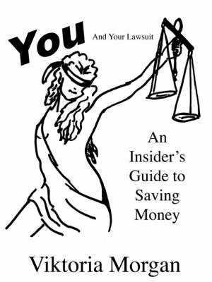 You and Your Lawsuit: An Insider's Guide to Saving Money by Viktoria, Morgan image
