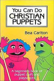 You Can Do Christian Puppets by Bea Carlton image