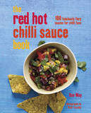 Red Hot Chilli Sauce Book: 100 Fabulously Fiery Sauces for Chilli Fans by Dan May