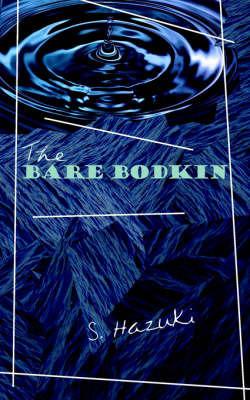 The Bare Bodkin by S. Hazuki