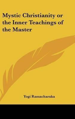 Mystic Christianity or the Inner Teachings of the Master by Yogi Ramacharaka